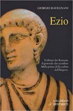 52341 - Ravegnani, G. - Ezio. L'ultimo dei Romani. Il generale che sconfisse Attila prima della caduta dell'Impero