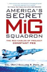 52406 - Peck, G.R. Jr - America's Secret MiG Squadron. The Red Eagles of Project Constant Peg
