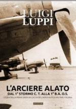 52469 - Luppi, L. - Arciere alato. Dal 1. Stormo C.T. alla 1. B.A. O.S. Storia della prima unita' da caccia dell'Aeronautica Militare Italiana (L')