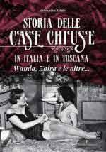 52510 - Artale, A. - Storia delle case chiuse in Italia e in Toscana. Wanda, Zaira e le altre...