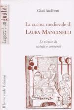 52530 - Audiberti, G. - Cucina medievale di Laura Mancinelli. Le ricette di castelli e conventi