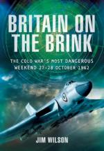 52603 - Wilson, J. - Britain on the Brink. The Cold War's Most Dangerous Weekend. 27-28 October 1962
