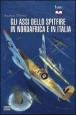 52630 - Thomas, A. - Assi dello Spitfire del Nord Africa e dell'Italia
