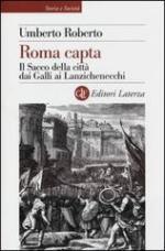 52658 - Roberto, U. - Roma capta. La conquista della citta' dai Galli ai Lanzichenecchi
