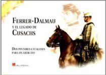 52668 - AAVV,  - Ferrer-Dalmau y el legado de Cusachs. Dos pintores catalanes para un ejercito