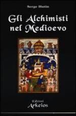 52693 - Hutin, S. - Alchimisti nel Medioevo (Gli)