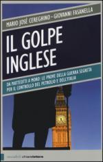 52733 - Cereghino-Fasanella, M.J.-G. - Golpe Inglese. Da Matteotti a Moro: le prove della guerra segreta per il controllo del petrolio e dell'Italia (Il)