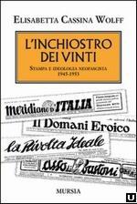 52738 - Cassina Wolff, E. - Inchiostro dei vinti. Stampa e ideologia neofascista 1945-1953 (L')