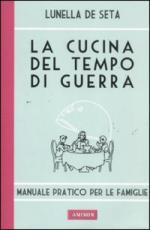 52745 - De Seta, L. - Cucina del tempo di guerra. Manuale pratico per le famiglie (La)