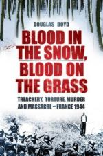 52755 - Boyd, D. - Blood in the Snow, Blood on the Grass. Treachery, Torture, Murder and Massacre. France 1944