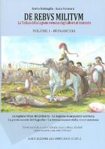 52761 - Battaglia-Ventura, D.-L. - De Rebus Militum. La Tattica della Legione romana dagli albori al tramonto. Vol 1: Monarchia