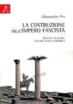 52763 - Pes, A. - Costruzione dell'impero fascista. Politiche di regime per una societa' coloniale (La)