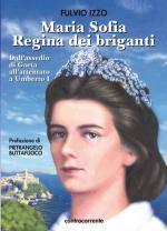 52766 - Izzo, F. - Maria Sofia Regina dei briganti. Dall'assedio di Gaeta all'assassinio di Umberto I