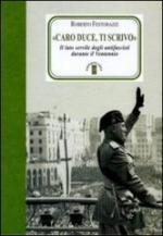 52767 - Festorazzi, R. - Caro Duce ti scrivo. Le lettere segrete degli antifascisti a Mussolini