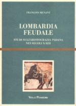 52768 - Menant, F. - Lombardia Feudale. Studi sull'aristocrazia padana nei secoli X-XIII