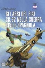 52788 - Logoluso, A. - Assi del Fiat Cr.32 nella Guerra Civile spagnola