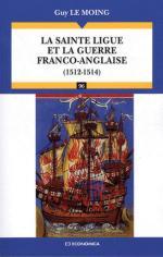 52821 - Le Moing, G. - Sainte Ligue et la guerre franco-anglaise 1512-1514 (La)