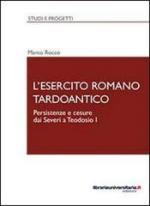 52845 - Rocco, M. - Esercito romano tardoantico. Persistenze e cesure dai Severi a Teodosio I (L')