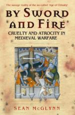 52867 - McGlynn, S. - By Sword And Fire. Cruelty and Atrocity in Medieval Warfare: The savage reality of the so-called 'Age of Chivalry'