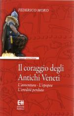 52898 - Moro, F. - Coraggio degli antichi Veneti. L'avventura, l'epoepa, l'eredita' perduta (Il)
