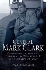 52912 - Mikolashek, J.B. - General Mark Clark. Commander of US Fifth Army and Liberator of Rome