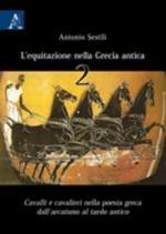 52975 - Sestili, A. - Equitazione nella Grecia antica Vol 2.  Cavalli e cavalieri nella poesia greca dall'arcaismo al tardo antico (L')