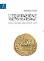 52977 - Sestili, A. - Equitazione nell'antica Roma Vol 1. Cavalli e cavalieri negli scrittori latini (L')