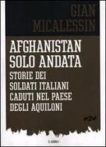 52982 - Micalessin, G. - Afghanistan solo andata. Storie dei soldati italiani caduti nel paese degli aquiloni