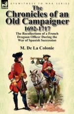 52987 - De La Colonie, M. - Chronicles of an Old Campaigner 1692-1717. The Recollections of a French Dragoon Officer During the War of Spanish Succession (The)
