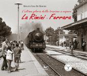 52993 - Cesa de Marchi, R. - Rimini-Ferrara. L'ultima gloria della tradizione a vapore. Libro+DVD (La)