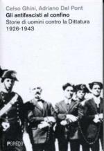 53045 - Ghini-Dal Pont, C.-A. - Antifascisti al confino. Storie di uomini contro la dittatura 1926-1943 (Gli)