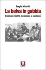 53080 - Minerbi, S. - Belva in gabbia. Eichmann: i delitti, il processo, la condanna (La)