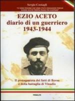 53089 - Costagli, S. - Ezio Aceto. Diario di un guerriero 1943-1944. Il protagonista dei fatti di Boves e della battaglia di Vinadio