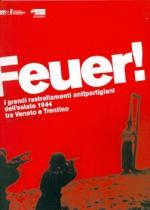 53129 - Gardumi, L. cur - Feuer! I grandi rastrellamenti antipartigiani dell'estate 1944 tra Veneto e Trentino