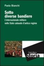 53137 - Bianchi, P. - Sotto diverse bandiere. L'internazionale militare nello Stato sabaudo d'antico regime