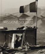 53146 - Galligani, M. - Missione Soldato. 30 anni dell'Esercito Italiano nel mondo