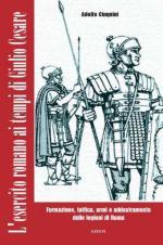 53153 - Cinquini, A. - Esercito romano ai tempi di Giulio Cesare. Formazione, tattica, armi e addestramento dell'esercito di Roma (L')