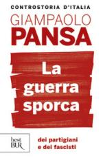 53158 - Pansa, G. - Guerra sporca dei partigiani e dei fascisti (La)