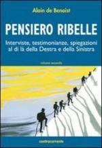 53192 - De Benoist, A. - Pensiero ribelle Vol 2. Interviste, testimonianze, spiegazioni al di la' della destra e della sinistra