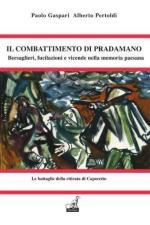 53207 - Gaspari-Pertoldi, P.-A. - Combattimento di Pradamano. Bersaglieri, fucilazioni e vicende tra memoria paesana e grande storia (Il)