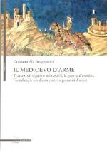 53211 - Brugnettini, G.A. - Medioevo d'arme. Trattato divulgativo sui castelli, la guerra d'assedio, l'araldica, la cavalleria e altri argomenti d'arme (Il)