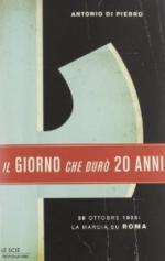 53213 - Di Pierro, A. - Giorno che duro' 20 anni. 28 ottobre 1922: la marcia su Roma (Il)
