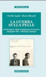 53225 - Angeli-Minardi, D.-M. - Guerra sulla pelle. Servizi segreti, Alleati e Resistenza nel racconto dell'agente ORI-OSS Ennio Tassinari (La)