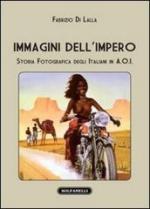 53236 - Di Lalla , F. - Immagini dell'Impero. Storia fotografica degli italiani in A.O.I.