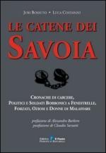 53245 - Bossuto-Costanzo, J.-L. - Catene dei Savoia. Cronache di carcere, politici e soldati Borbonici a Fenestrelle, forzati, oziosi e donne di malaffare (Le)