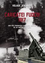 53247 - Jeschkeit, V. - Caricate! Fuoco! 1917 I diari degli osservatori di Artiglieria austriaci del settore Nozzolo-Caoria