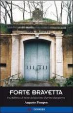53261 - Pompeo, A. - Forte Bravetta. Una fabbrica di morte dal Fascismo al primo [sic] dopoguerra