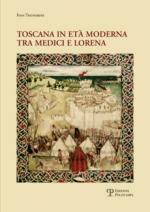 53266 - Tognarini, I. - Toscana in eta' moderna tra Medici e Lorena