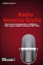 53334 - Spazzali, R. - Radio Venezia Giulia. Informazione, propaganda e intelligence nella 'guerra fredda' adriatica 1945-1954