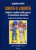 53336 - Oneto, G. - Unita' o liberta'. Italiani e padani nella Guerra di Secessione americana